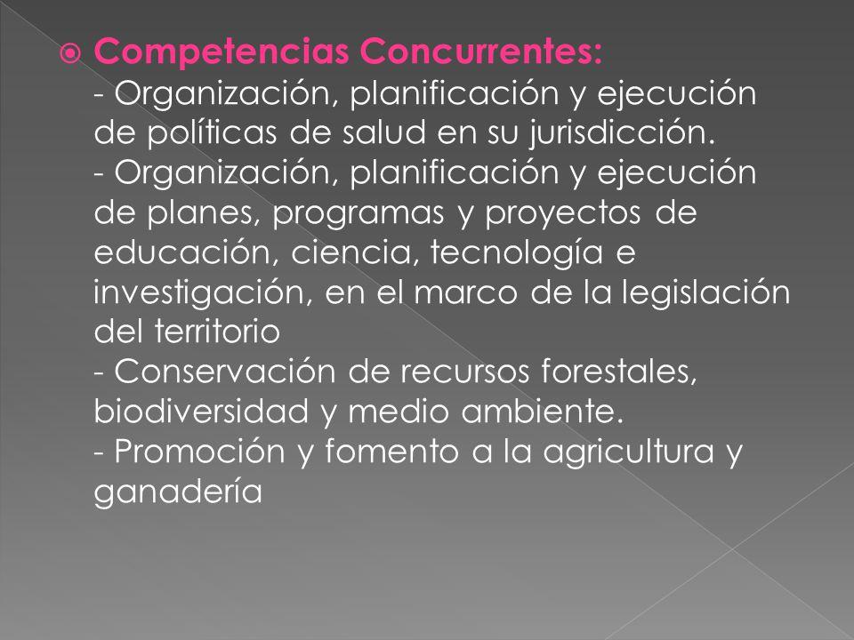 Competencias Concurrentes: - Organización, planificación y ejecución de políticas de salud en su jurisdicción. - Organización, planificación y ejecuci