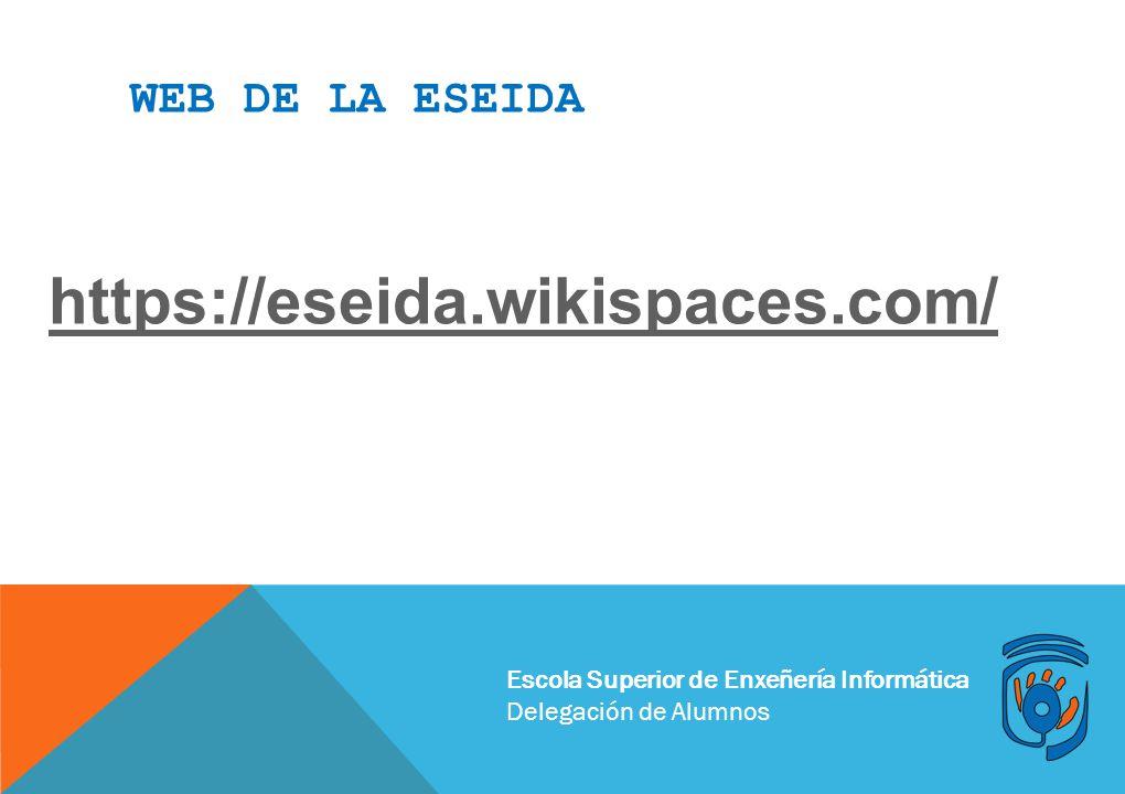Escola Superior de Enxeñería Informática Delegación de Alumnos https://eseida.wikispaces.com/ WEB DE LA ESEIDA