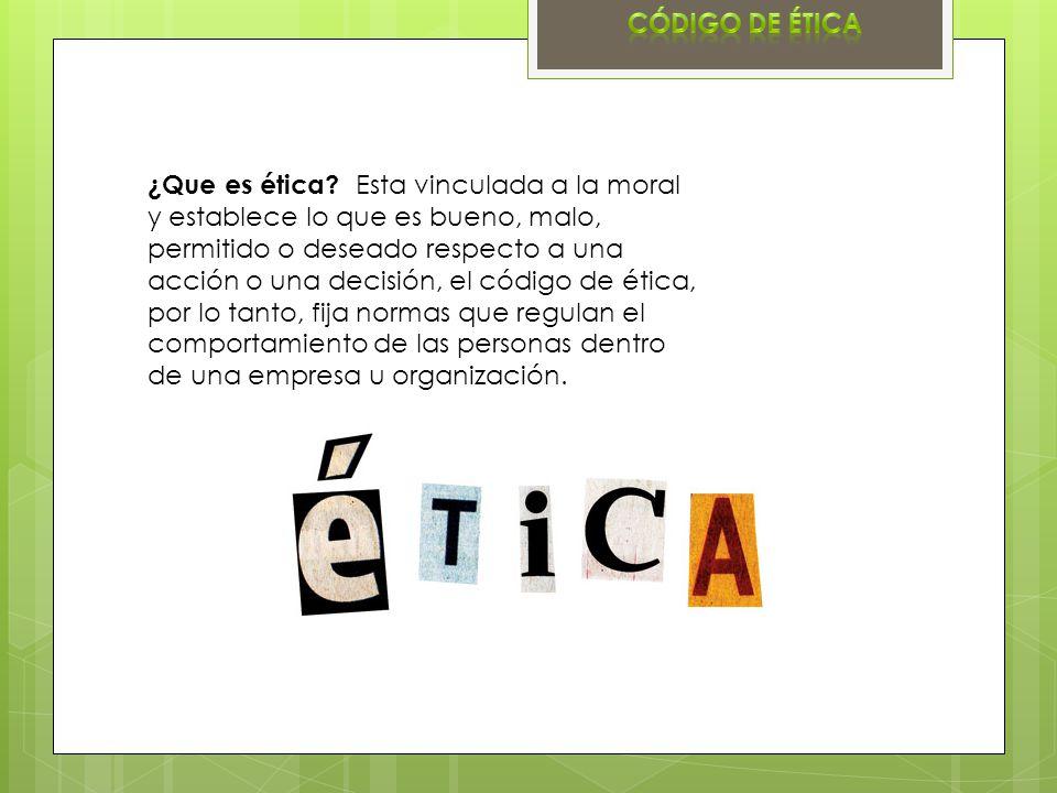 ¿Que es ética? Esta vinculada a la moral y establece lo que es bueno, malo, permitido o deseado respecto a una acción o una decisión, el código de éti