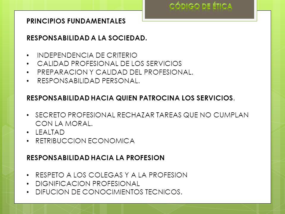 PRINCIPIOS FUNDAMENTALES RESPONSABILIDAD A LA SOCIEDAD. INDEPENDENCIA DE CRITERIO CALIDAD PROFESIONAL DE LOS SERVICIOS PREPARACION Y CALIDAD DEL PROFE