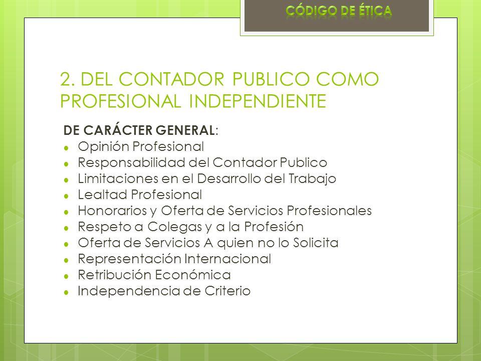 2. DEL CONTADOR PUBLICO COMO PROFESIONAL INDEPENDIENTE DE CARÁCTER GENERAL : Opinión Profesional Responsabilidad del Contador Publico Limitaciones en