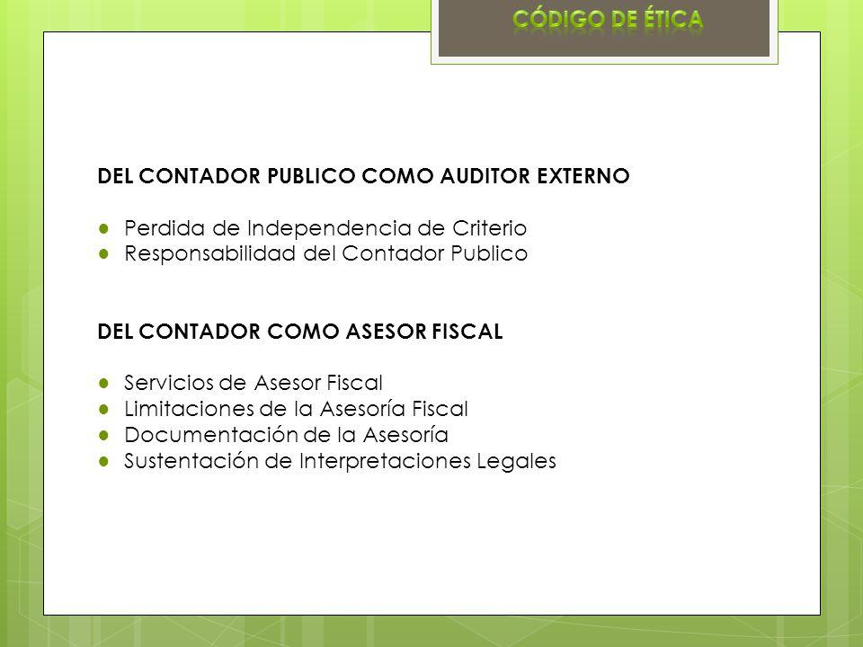DEL CONTADOR PUBLICO COMO AUDITOR EXTERNO Perdida de Independencia de Criterio Responsabilidad del Contador Publico DEL CONTADOR COMO ASESOR FISCAL Se