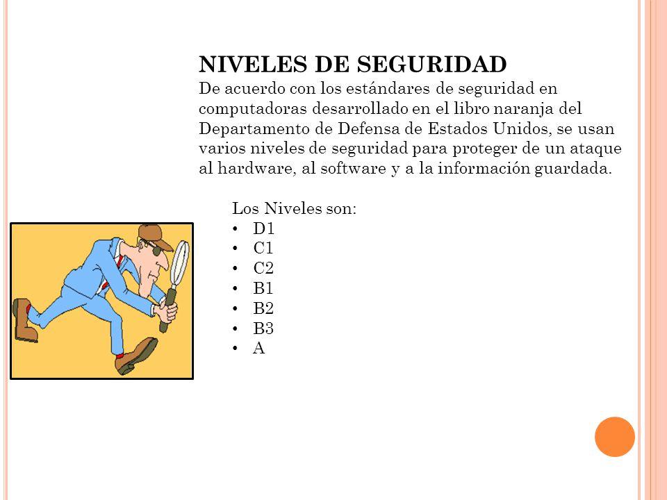 NIVELES DE SEGURIDAD De acuerdo con los estándares de seguridad en computadoras desarrollado en el libro naranja del Departamento de Defensa de Estado