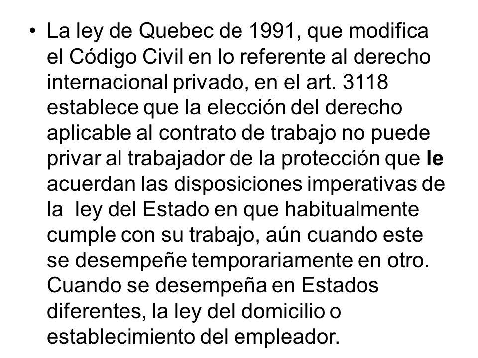 La ley de Quebec de 1991, que modifica el Código Civil en lo referente al derecho internacional privado, en el art. 3118 establece que la elección del