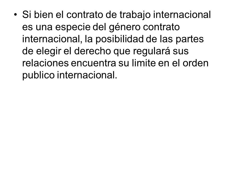 Si bien el contrato de trabajo internacional es una especie del género contrato internacional, la posibilidad de las partes de elegir el derecho que r