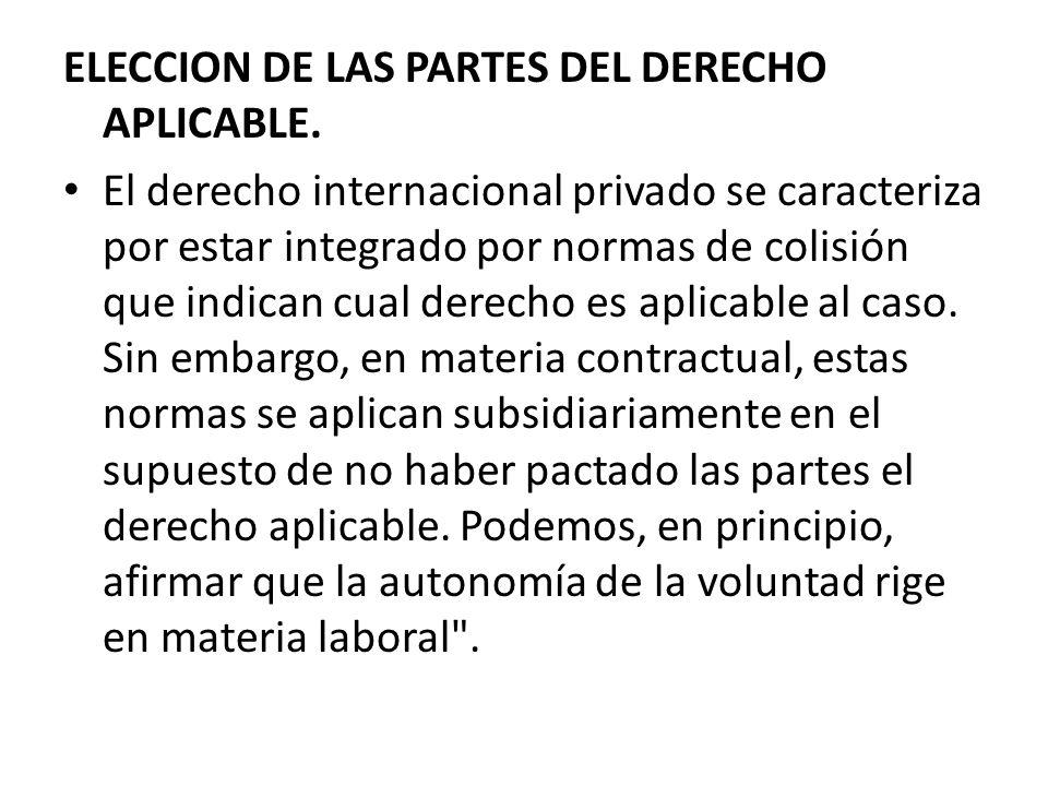 ELECCION DE LAS PARTES DEL DERECHO APLICABLE. El derecho internacional privado se caracteriza por estar integrado por normas de colisión que indican c