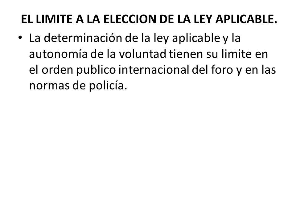 EL LIMITE A LA ELECCION DE LA LEY APLICABLE. La determinación de la ley aplicable y la autonomía de la voluntad tienen su limite en el orden publico i