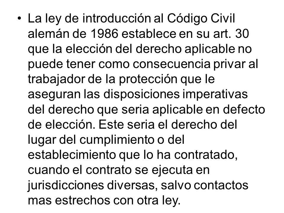La ley de introducción al Código Civil alemán de 1986 establece en su art. 30 que la elección del derecho aplicable no puede tener como consecuencia p