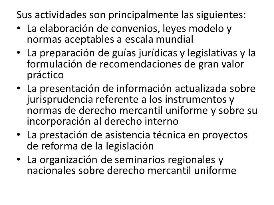 Sus actividades son principalmente las siguientes: La elaboración de convenios, leyes modelo y normas aceptables a escala mundial La preparación de gu