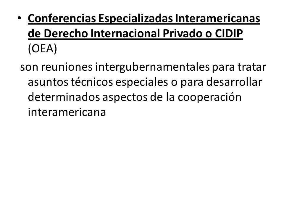 Conferencias Especializadas Interamericanas de Derecho Internacional Privado o CIDIP (OEA) son reuniones intergubernamentales para tratar asuntos técn