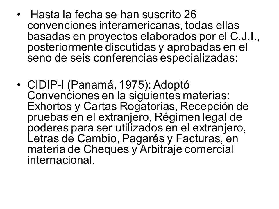 Hasta la fecha se han suscrito 26 convenciones interamericanas, todas ellas basadas en proyectos elaborados por el C.J.I., posteriormente discutidas y