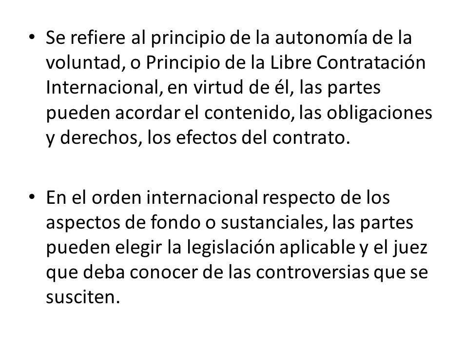 Se refiere al principio de la autonomía de la voluntad, o Principio de la Libre Contratación Internacional, en virtud de él, las partes pueden acordar
