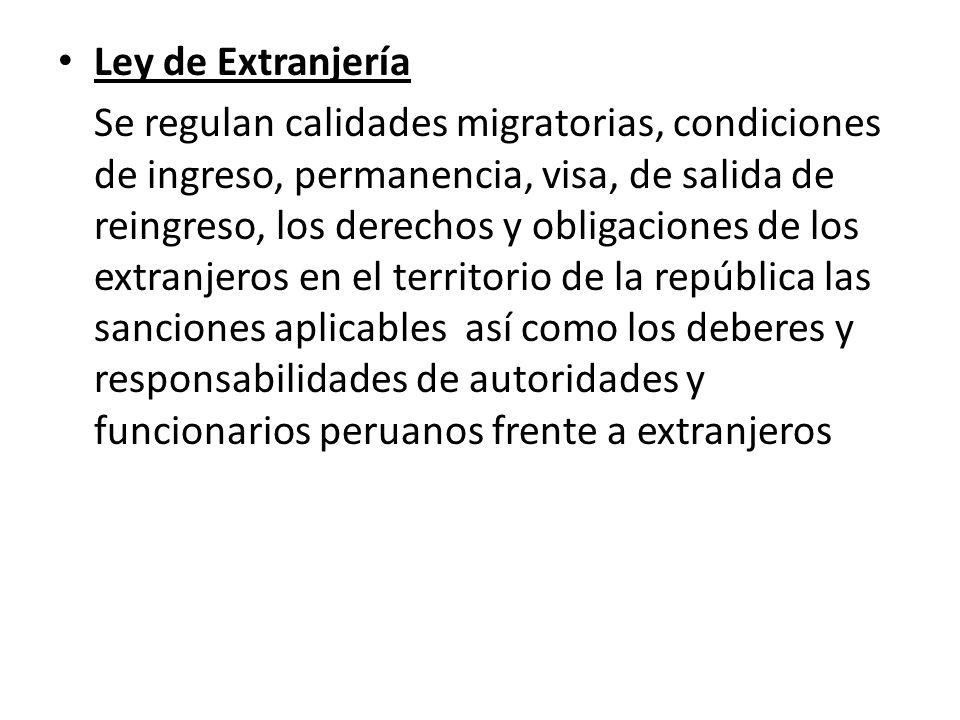 Ley de Extranjería Se regulan calidades migratorias, condiciones de ingreso, permanencia, visa, de salida de reingreso, los derechos y obligaciones de