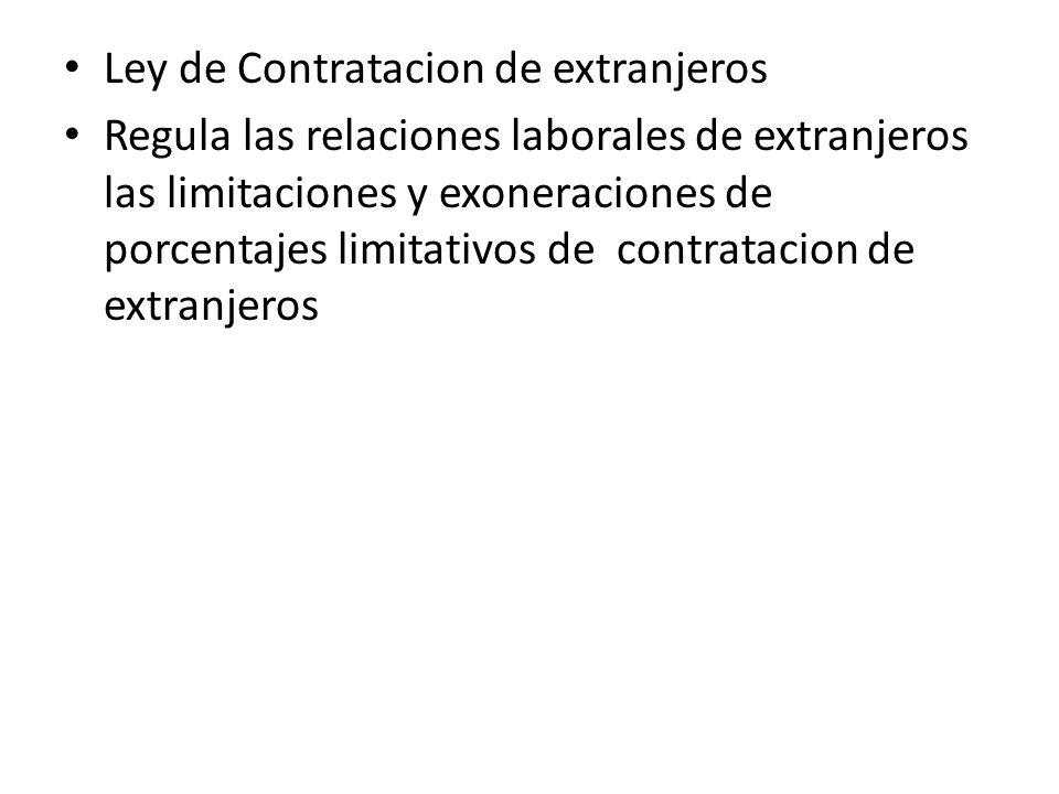 Ley de Contratacion de extranjeros Regula las relaciones laborales de extranjeros las limitaciones y exoneraciones de porcentajes limitativos de contr