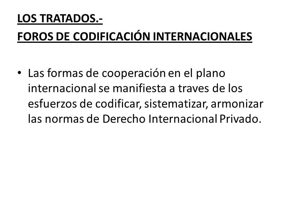 LOS TRATADOS.- FOROS DE CODIFICACIÓN INTERNACIONALES Las formas de cooperación en el plano internacional se manifiesta a traves de los esfuerzos de co