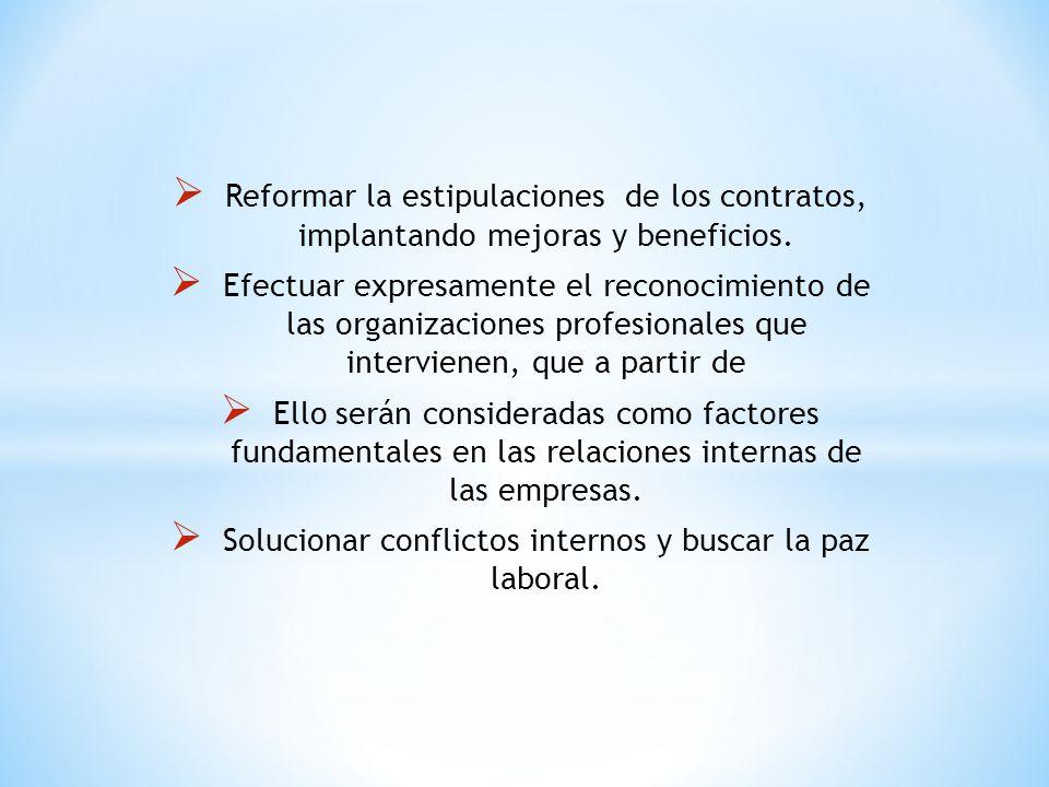 Reformar la estipulaciones de los contratos, implantando mejoras y beneficios. Efectuar expresamente el reconocimiento de las organizaciones profesion
