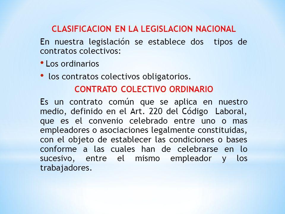 CLASIFICACION EN LA LEGISLACION NACIONAL En nuestra legislación se establece dos tipos de contratos colectivos: Los ordinarios los contratos colectivo