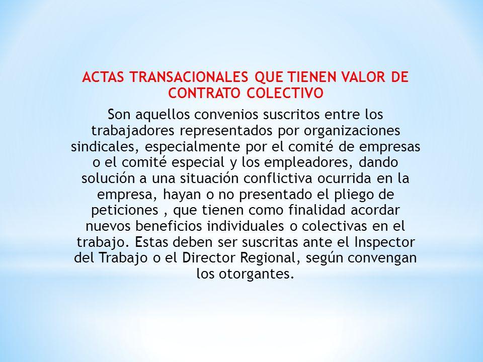 ACTAS TRANSACIONALES QUE TIENEN VALOR DE CONTRATO COLECTIVO Son aquellos convenios suscritos entre los trabajadores representados por organizaciones s