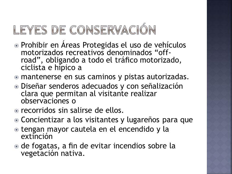 Prohibir en Áreas Protegidas el uso de vehículos motorizados recreativos denominados off- road, obligando a todo el tráco motorizado, ciclista e hípic