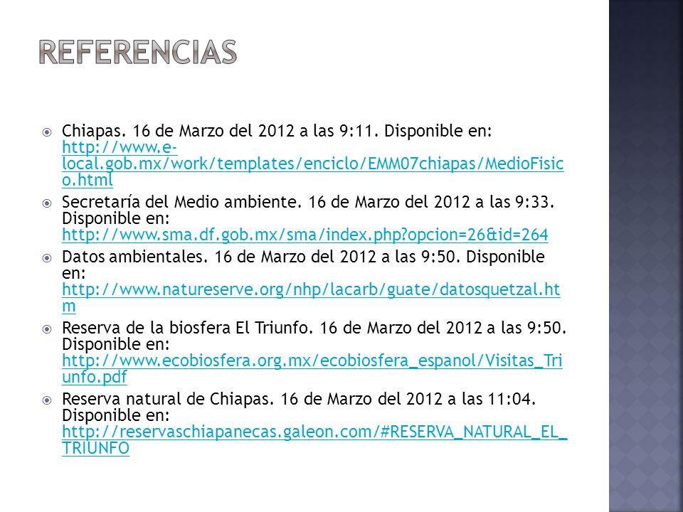 Chiapas. 16 de Marzo del 2012 a las 9:11. Disponible en: http://www.e- local.gob.mx/work/templates/enciclo/EMM07chiapas/MedioFisic o.html http://www.e