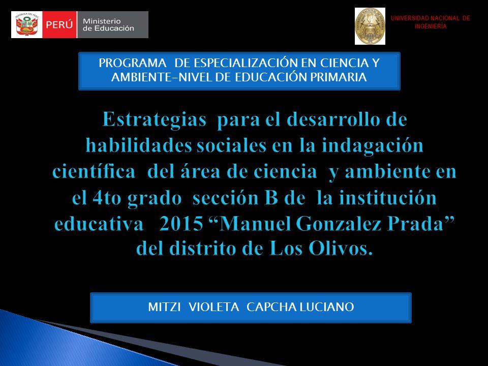UNIVERSIDAD NACIONAL DE INGENIERÍA PROGRAMA DE ESPECIALIZACIÓN EN CIENCIA Y AMBIENTE-NIVEL DE EDUCACIÓN PRIMARIA MITZI VIOLETA CAPCHA LUCIANO