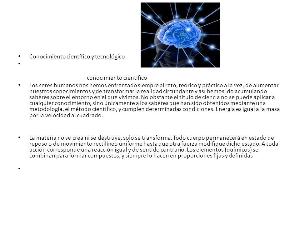 Conocimiento científico y tecnológico conocimiento científico Los seres humanos nos hemos enfrentado siempre al reto, teórico y práctico a la vez, de