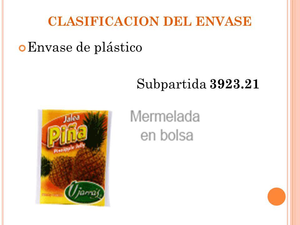 CLASIFICACION DEL ENVASE Envase de plástico Subpartida 3923.21