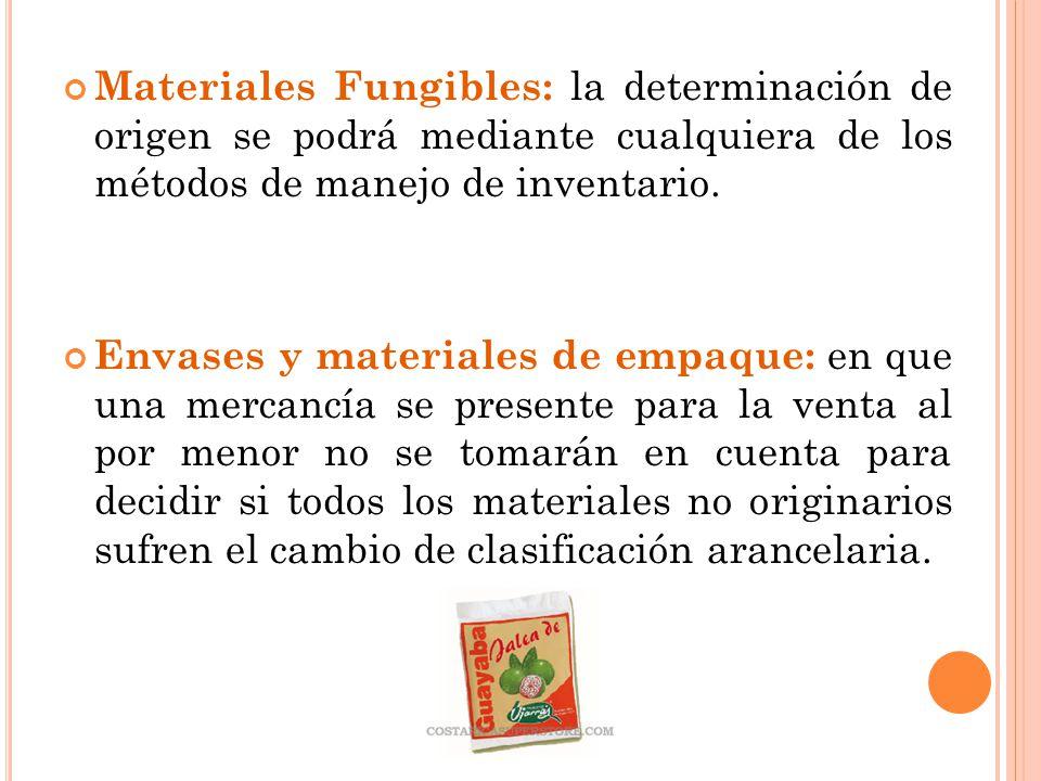 Materiales Fungibles: la determinación de origen se podrá mediante cualquiera de los métodos de manejo de inventario. Envases y materiales de empaque: