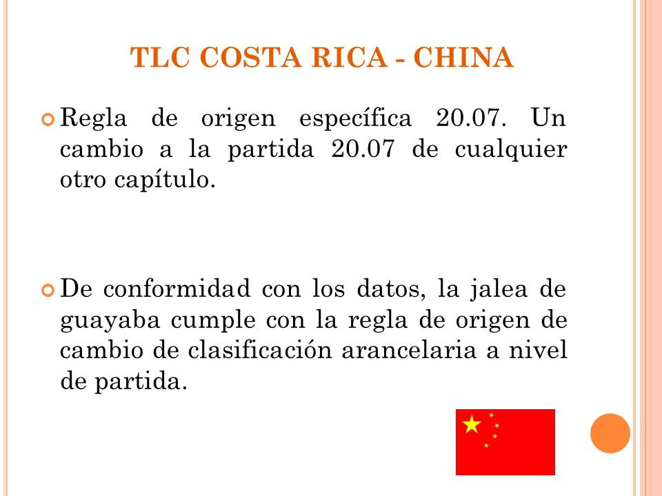 TLC COSTA RICA - CHINA Regla de origen específica 20.07. Un cambio a la partida 20.07 de cualquier otro capítulo. De conformidad con los datos, la jal