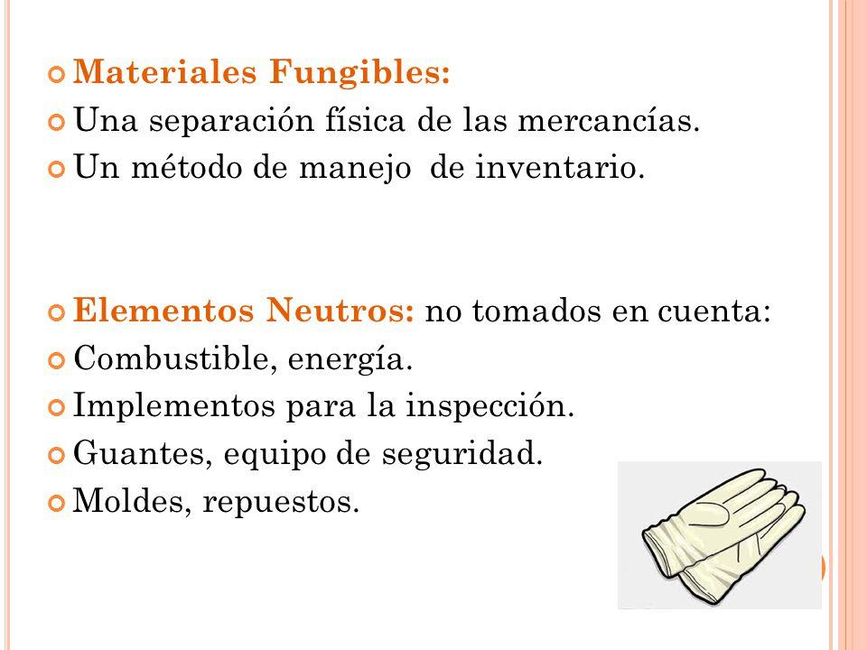 Materiales Fungibles: Una separación física de las mercancías. Un método de manejo de inventario. Elementos Neutros: no tomados en cuenta: Combustible