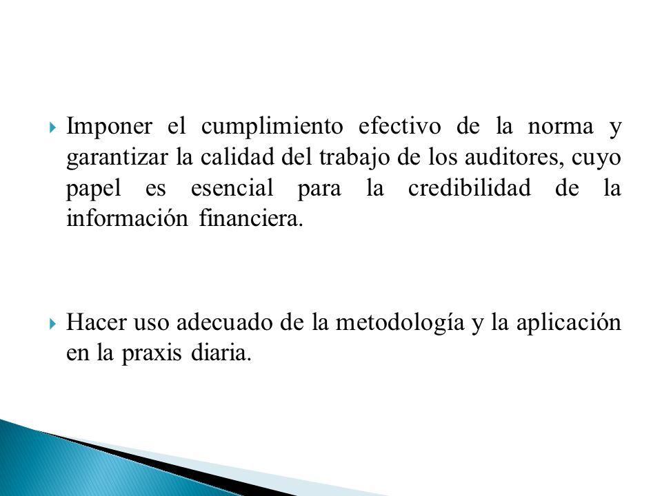 Imponer el cumplimiento efectivo de la norma y garantizar la calidad del trabajo de los auditores, cuyo papel es esencial para la credibilidad de la información financiera.