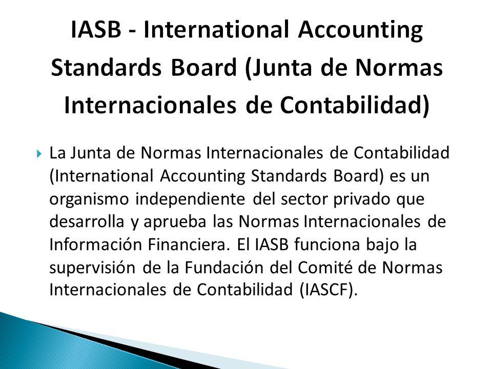 La Junta de Normas Internacionales de Contabilidad (International Accounting Standards Board) es un organismo independiente del sector privado que des