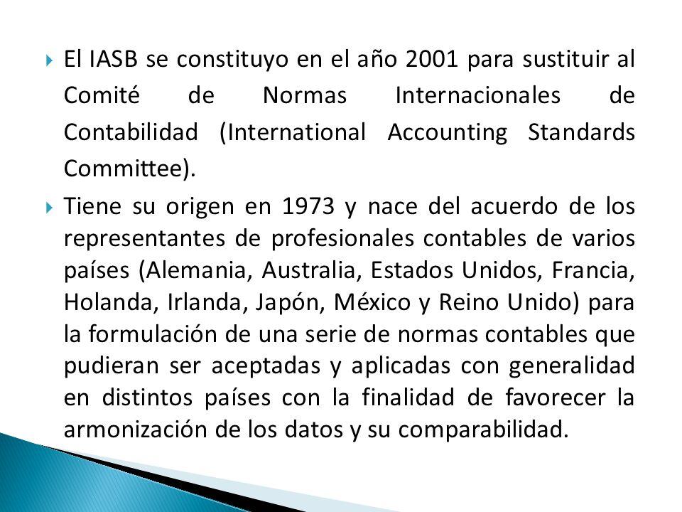 El IASB se constituyo en el año 2001 para sustituir al Comité de Normas Internacionales de Contabilidad (International Accounting Standards Committee).