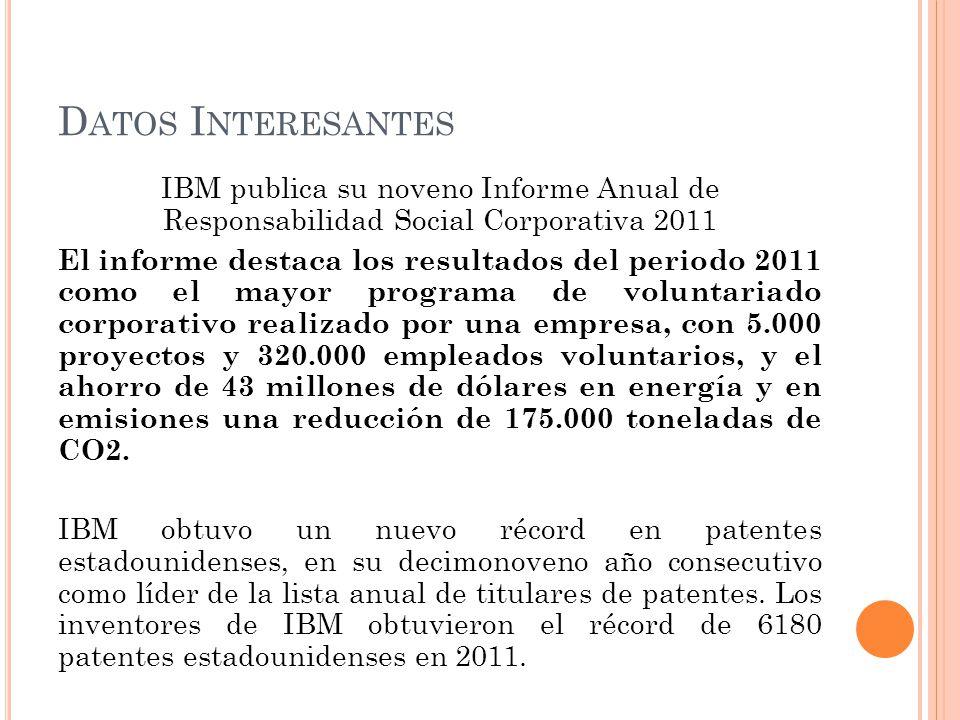 D ATOS I NTERESANTES IBM publica su noveno Informe Anual de Responsabilidad Social Corporativa 2011 El informe destaca los resultados del periodo 2011
