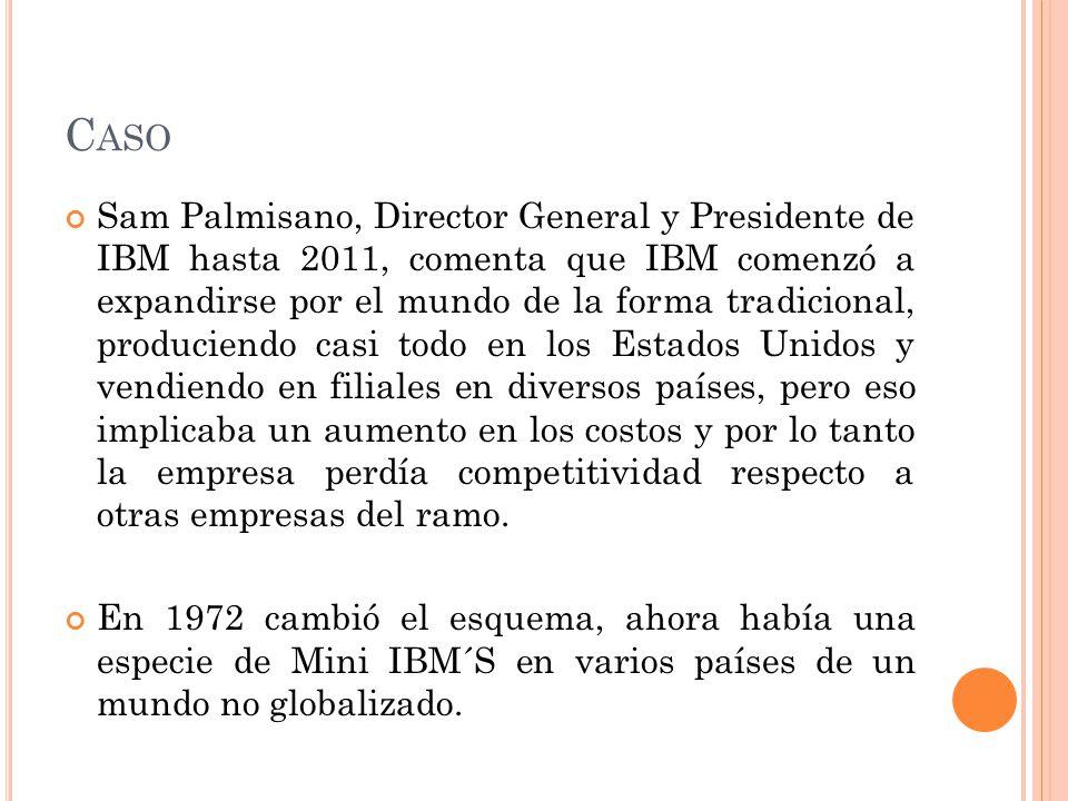 C ASO Sam Palmisano, Director General y Presidente de IBM hasta 2011, comenta que IBM comenzó a expandirse por el mundo de la forma tradicional, produ