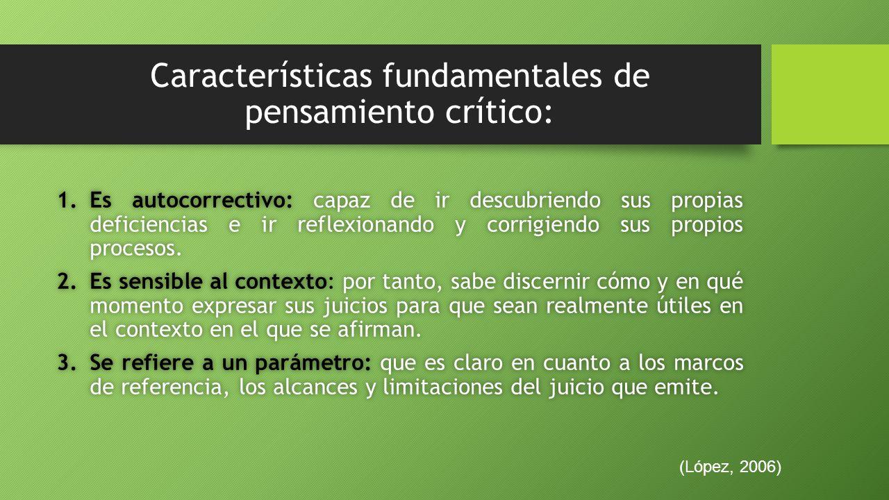 Características fundamentales de pensamiento crítico: 1.Es autocorrectivo: capaz de ir descubriendo sus propias deficiencias e ir reflexionando y corrigiendo sus propios procesos.