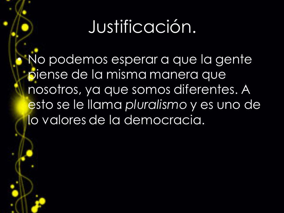 No podemos esperar a que todas las personas reaccione de las misma forma pues el pluralismo es uno de os valores de la democracia.