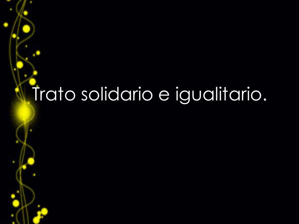 Justificación.La igualdad política y trato solidario son valores fundamentales de la democracia.