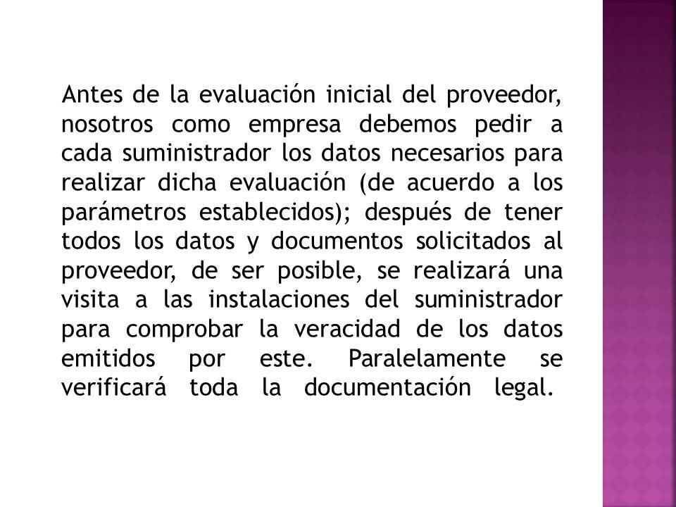 Antes de la evaluación inicial del proveedor, nosotros como empresa debemos pedir a cada suministrador los datos necesarios para realizar dicha evalua