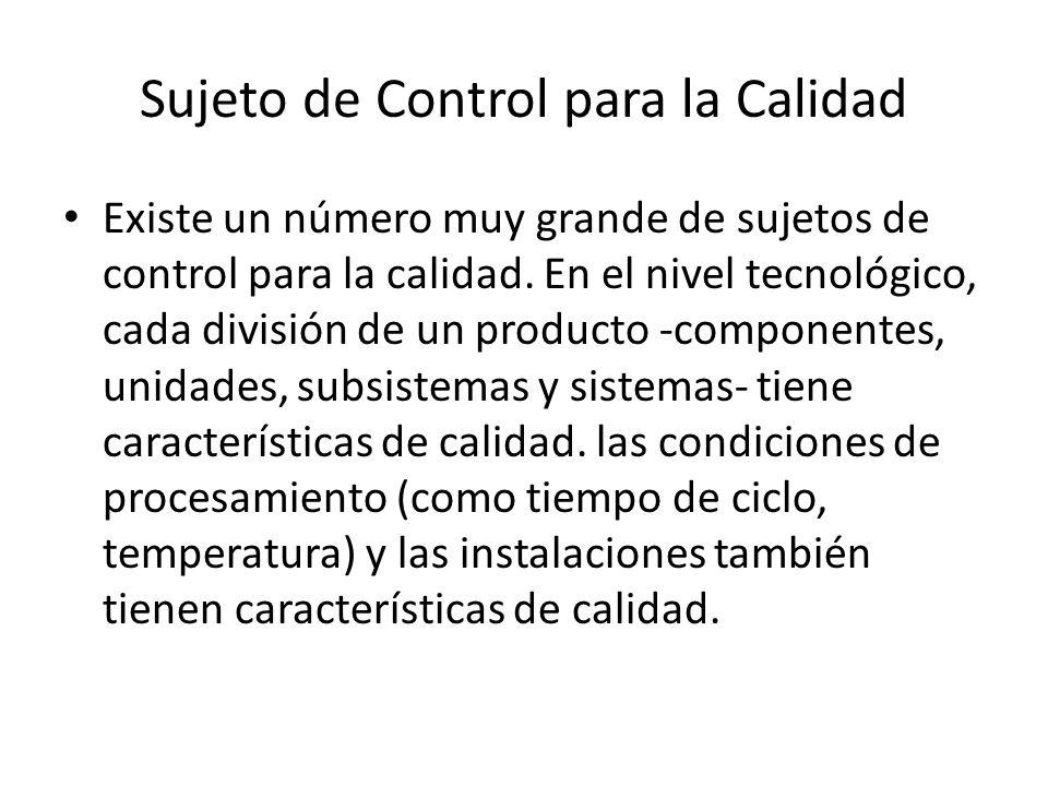 Sujeto de Control para la Calidad Existe un número muy grande de sujetos de control para la calidad. En el nivel tecnológico, cada división de un prod