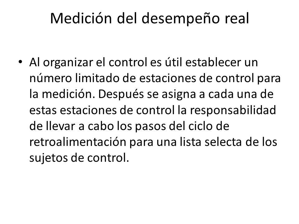 Medición del desempeño real Al organizar el control es útil establecer un número limitado de estaciones de control para la medición. Después se asigna
