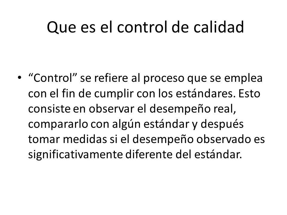 Que es el control de calidad Control se refiere al proceso que se emplea con el fin de cumplir con los estándares. Esto consiste en observar el desemp