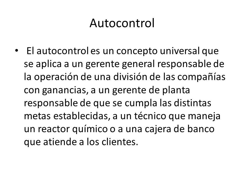 Autocontrol El autocontrol es un concepto universal que se aplica a un gerente general responsable de la operación de una división de las compañías co