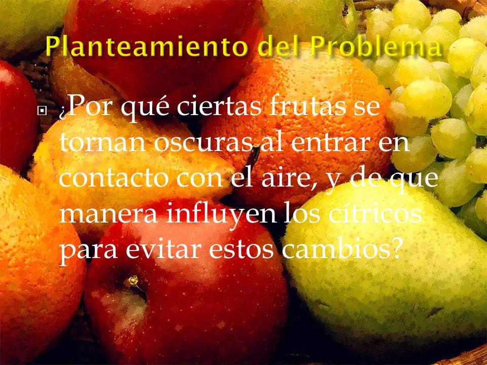¿ Por qué ciertas frutas se tornan oscuras al entrar en contacto con el aire, y de que manera influyen los cítricos para evitar estos cambios?