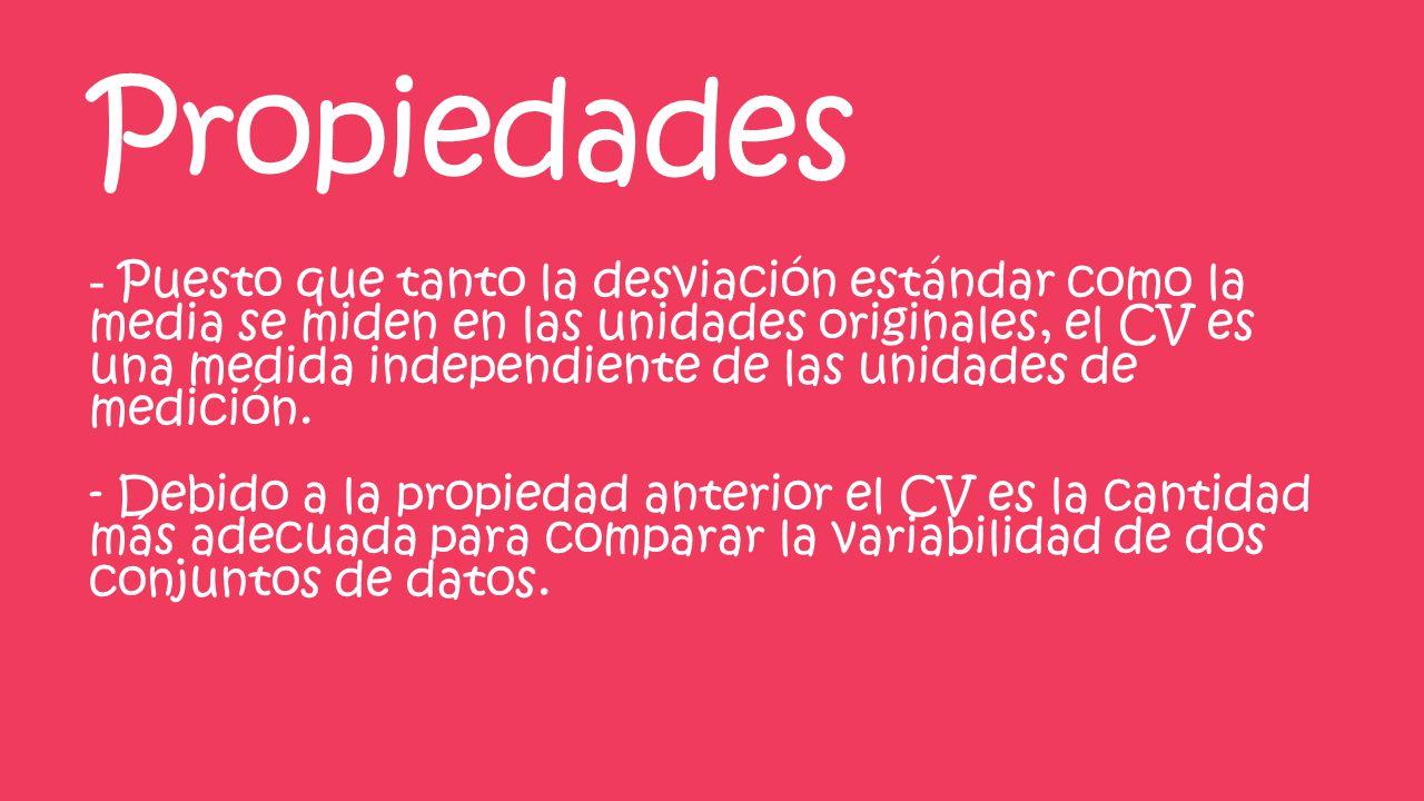 Propiedades - Puesto que tanto la desviación estándar como la media se miden en las unidades originales, el CV es una medida independiente de las unid