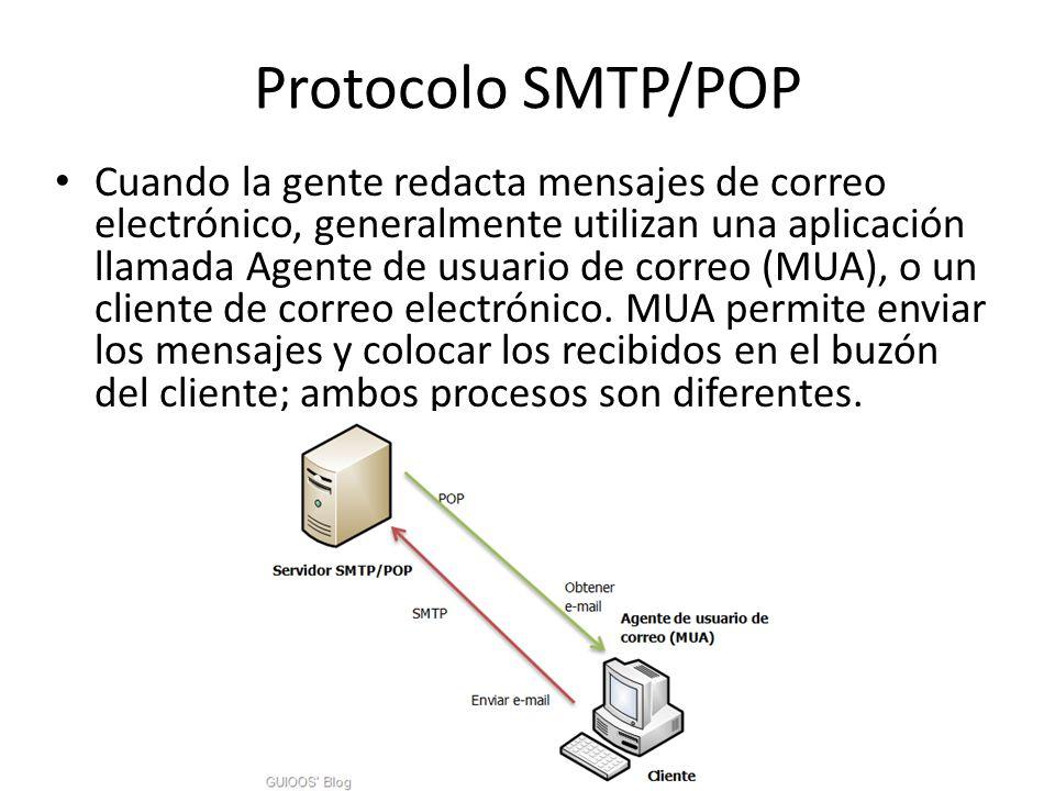 Protocolo SMTP/POP Cuando la gente redacta mensajes de correo electrónico, generalmente utilizan una aplicación llamada Agente de usuario de correo (MUA), o un cliente de correo electrónico.