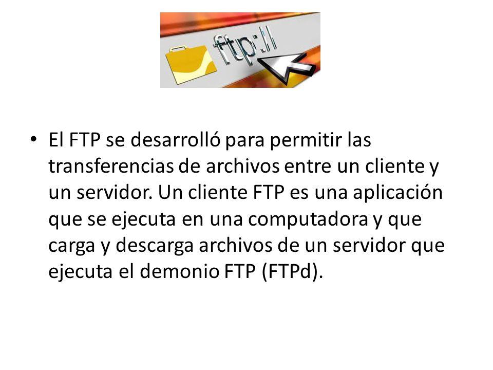 El FTP se desarrolló para permitir las transferencias de archivos entre un cliente y un servidor. Un cliente FTP es una aplicación que se ejecuta en u