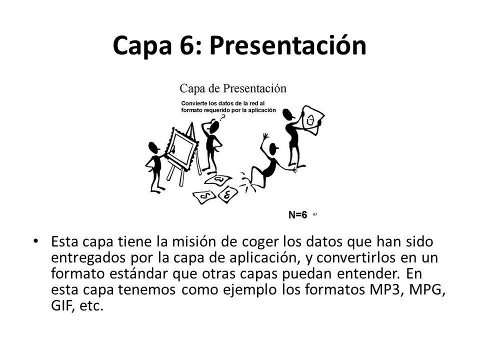 Capa 6: Presentación Esta capa tiene la misión de coger los datos que han sido entregados por la capa de aplicación, y convertirlos en un formato estándar que otras capas puedan entender.