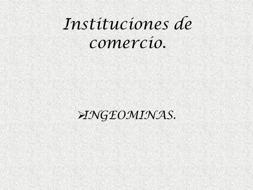 Instituciones de comercio. INGEOMINAS.