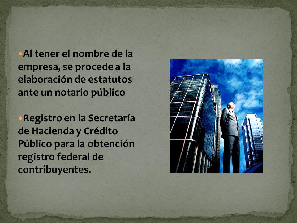 Al tener el nombre de la empresa, se procede a la elaboración de estatutos ante un notario público Registro en la Secretaría de Hacienda y Crédito Púb